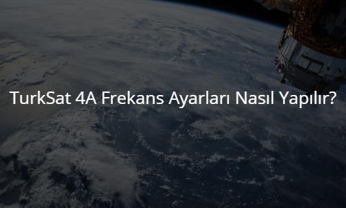 2019 Yeni Türksat 4A Kanal Frekansları Nasıl Ayarlanır?